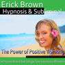 The Power of Positive Thinking Hypnosis: Be an Optimist & Increase Positive Energy, Guided Meditation, Self-Hypnosis, Binaural Beats, by Erick Brown Hypnosis