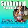 Power Runner Subliminal Hypnosis: Distance Running & Increase Workout Stamina, Subconscious Affirmations, Binaural Beats, Self-Help Audiobook, by Subliminal Hypnosis