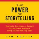 The Power of Storytelling: Captivate, Convince, or Convert Any Business Audience Using Stories from Top CEOs (Unabridged) Audiobook, by Jim Holtje