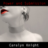 Power and Submission: An Erotic BDSM Fantasy (Unabridged), by Caralyn Knight