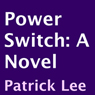 Power Switch: A Novel (Unabridged) Audiobook, by Patrick Lee