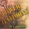The Power of the Testimony: The Purpose of the Testimony - Teaching Series (Unabridged), by Bill Johnson
