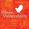 The Power of Vulnerability: Teachings of Authenticity, Connection, and Courage Audiobook, by Brene Brown