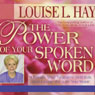 The Power of Your Spoken Word: Chang Your Negative Self-Talk and Create the Life You Want! Audiobook, by Louise L. Hay