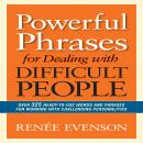 Powerful Phrases for Dealing with Difficult People: Over 325 Ready-to-Use Words and Phrases for Working with Challenging Personalities, by Renee Evenson
