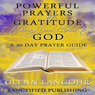 Powerful Prayers of Gratitude to Bring You Closer to God: A 30-Day Prayer Guide (Unabridged) Audiobook, by Glenn Langohr