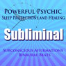 Powerful Psychic Sleep Protections and Healing Subliminal Hypnosis: Subconscious Affirmations, Binaural Beats, Solfeggio Tones Audiobook, by Subliminal Hypnosis
