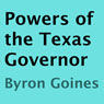 Powers of the Texas Governor (Unabridged) Audiobook, by Byron Goines