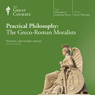 Practical Philosophy: The Greco-Roman Moralists Audiobook, by The Great Courses