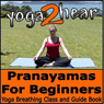 Pranayamas for Beginners: Yoga Breathing Exercise Class and Guide Book (Unabridged) Audiobook, by Yoga 2 Hear
