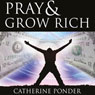 Pray and Grow Rich (Unabridged), by Catherine Ponder