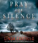 Pray for Silence: A Thriller (Unabridged) Audiobook, by Linda Castillo