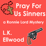 Pray For Us Sinners (Unabridged), by L.K. Ellwood