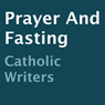 Prayer and Fasting (Unabridged) Audiobook, by Catholic Writers