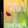 Praying the Bible into Your Life (Unabridged) Audiobook, by Stormie Omartian