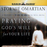 Praying Gods Will for Your Life (Unabridged), by Stormie Omartian