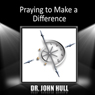 Praying to Make a Difference, by Dr. John Hull