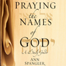 The Praying the Names of God: A Daily Guide (Unabridged), by Ann Spangler