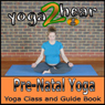 Pre-natal Yoga: Yoga Class and Guide Book. (Unabridged), by Yoga 2 Hear