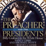 The Preacher and the Presidents: Billy Graham in the White House (Unabridged), by Nancy Gibbs