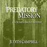 A Predatory Mission: The Olympia Brown Mysteries, Book 5 (Unabridged), by Judith Campbell