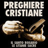 Preghiere Cristiane: Il Santo Rosario e le Litanie Sacre (Christian Prayers: The Holy Rosary and Litany of the Sacred) (Unabridged) Audiobook, by La Case
