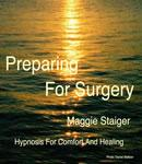 Preparing For Surgery: Hypnosis for comfort and healing (Unabridged), by Maggie Staiger