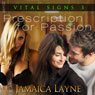 Prescription for Passion: Vital Signs, Book 3 (Unabridged) Audiobook, by Jamaica Layne