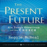 Present Future: Six Tough Questions for the Church (Unabridged), by Reggie McNeal