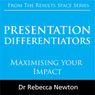 Presentation Differentiators: Maximising Your Impact (Unabridged), by Dr Rebecca Newton