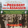 The President and the Assassin: McKinley, Terror, and Empire at the Dawn of the American Century (Unabridged) Audiobook, by Scott Miller