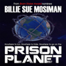 Prison Planet (Unabridged), by Billie Sue Mosiman