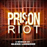 Prison Riot: A True Crime Story of Surviving a Gang War in Prison: Prison Killers, Book 5 (Unabridged) Audiobook, by Glenn Langohr