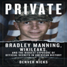 Private: Bradley Manning, WikiLeaks, and the Biggest Exposure of Official Secrets in American History (Unabridged), by Denver Nicks