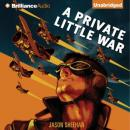 A Private Little War (Unabridged) Audiobook, by Jason Sheehan