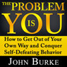 The Problem Is YOU: How to Get Out of Your Own Way and Conquer Self-Defeating Behavior (Unabridged), by John Burke