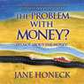 The Problem With Money? Its Not About the Money: Mastering the Unexamined Beliefs that Drive Our Financial Lives (Unabridged) Audiobook, by Jane Honeck