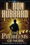 The Problems of Work: Scientology Applied to the Workaday World (Unabridged), by L. Ron Hubbard