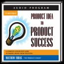 Product Idea to Product Success: A Complete Step-by-Step Guide to Making Money from Your Idea (Unabridged) Audiobook, by Matthew Yubas