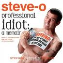 "Professional Idiot: A Memoir (Unabridged), by Stephen ""Steve-O"" Glover"