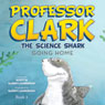 Professor Clark the Science Shark: Going Home: Book 2 (Unabridged), by Scott Lamberson