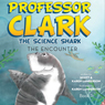 Professor Clark the Science Shark: The Encounter (Unabridged) Audiobook, by Scott Lamberson