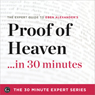 Proof of Heaven in 30 Minutes: The Expert Guide to Eben Alexanders Critically Acclaimed Book (The 30 Minute Expert Series) (Unabridged) Audiobook, by The 30 Minute Expert Series