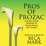 Pros of Prozac: A Faith-Based Memoir of Overcoming the Stigma (Unabridged), by Beca Mark