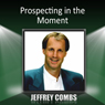 Prospecting in the Moment Audiobook, by Jeffrey Combs