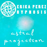 Proyeccion Astral Hipnosis (Astral Projection Hypnosis), by Erika Perez