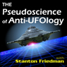 The Pseudoscience of Anti-Ufology: With Stanton Friedman Audiobook, by Stanton Friedman