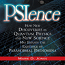 PSIence: How New Discoveries in Quantum Physics and New Science May Explain the Existence of Paranormal Phenomena (Unabridged) Audiobook, by Marie Jones