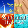 Psoriasis Relief Subliminal Affirmations: Soothe Itchy Skin & Rash Treatments, Solfeggio Tones, Binaural Beats, Self Help Meditation Hypnosis Audiobook, by Subliminal Hypnosis