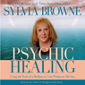 Psychic Healing: Using the Tools of a Medium to Cure Whatever Ails You, by Sylvia Browne